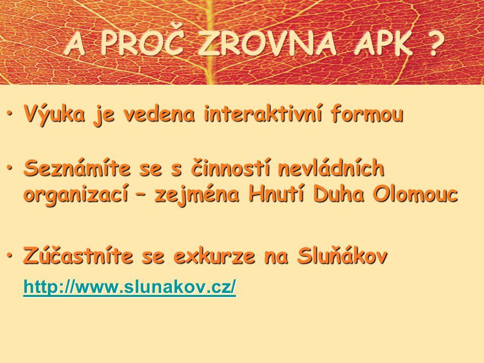 Výuka je vedena interaktivní formouVýuka je vedena interaktivní formou Seznámíte se s činností nevládníchSeznámíte se s činností nevládních organizací – zejména Hnutí Duha Olomouc Zúčastníte se exkurze na Sluňákov http://www.slunakov.cz/Zúčastníte se exkurze na Sluňákov http://www.slunakov.cz/ http://www.slunakov.cz/