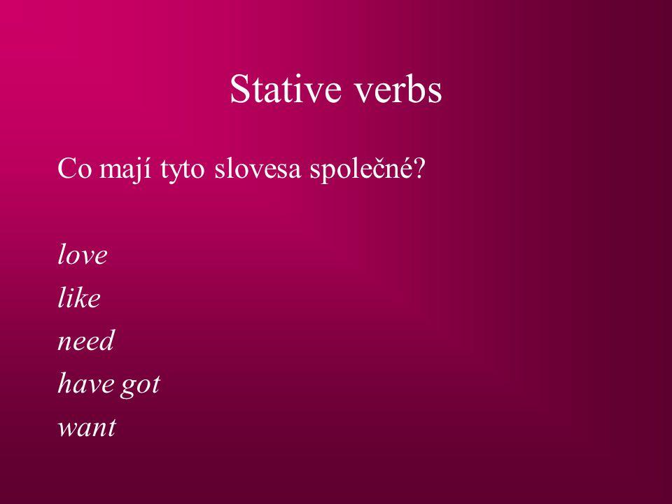 Stative verbs Co mají tyto slovesa společné? love like need have got want