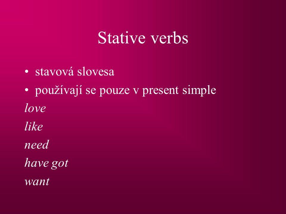 Stative verbs stavová slovesa používají se pouze v present simple love like need have got want