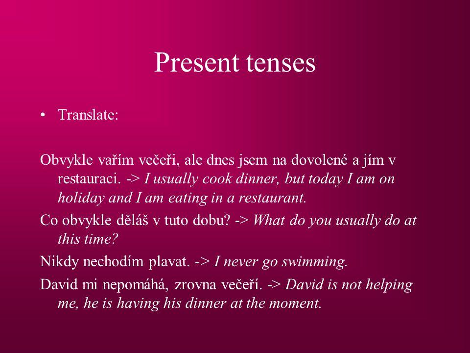 Present tenses Translate: Obvykle vařím večeři, ale dnes jsem na dovolené a jím v restauraci.