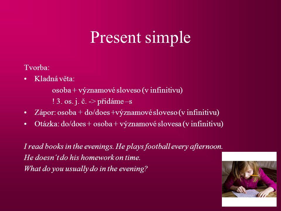 Present simple Tvorba: Kladná věta: osoba + významové sloveso (v infinitivu) .