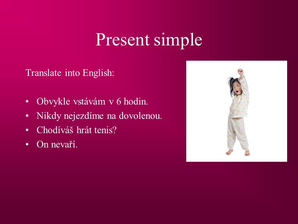 Present simple Translate into English: Obvykle vstávám v 6 hodin.