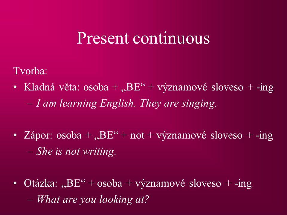 """Present continuous Tvorba: Kladná věta: osoba + """"BE + významové sloveso + -ing –I am learning English."""