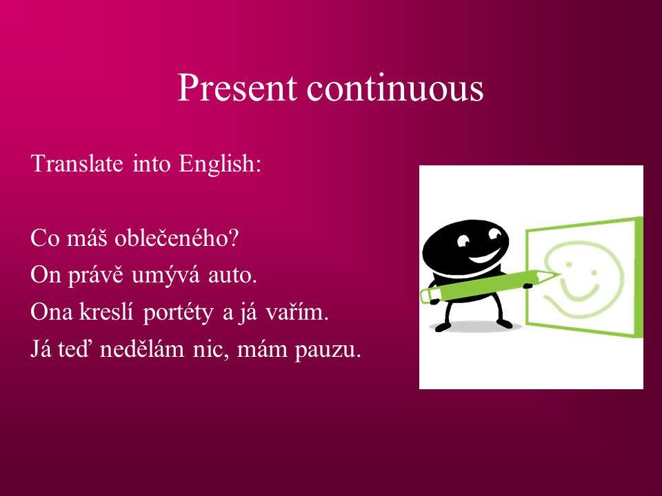 Present continuous Translate into English: Co máš oblečeného.