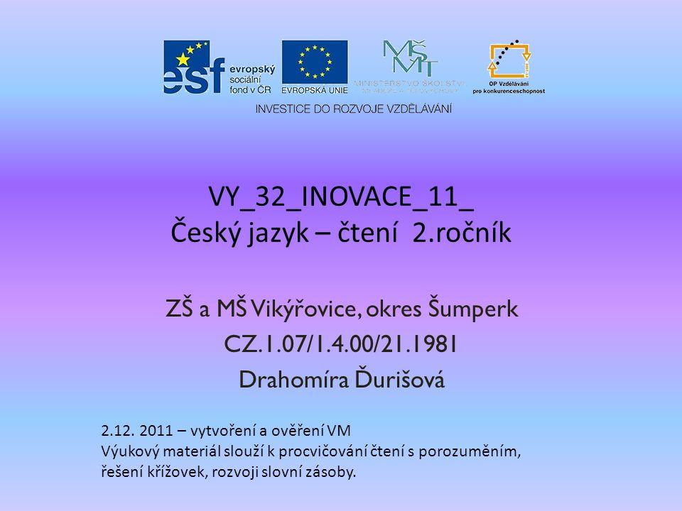 VY_32_INOVACE_11_ Český jazyk – čtení 2.ročník ZŠ a MŠ Vikýřovice, okres Šumperk CZ.1.07/1.4.00/21.1981 Drahomíra Ďurišová 2.12.