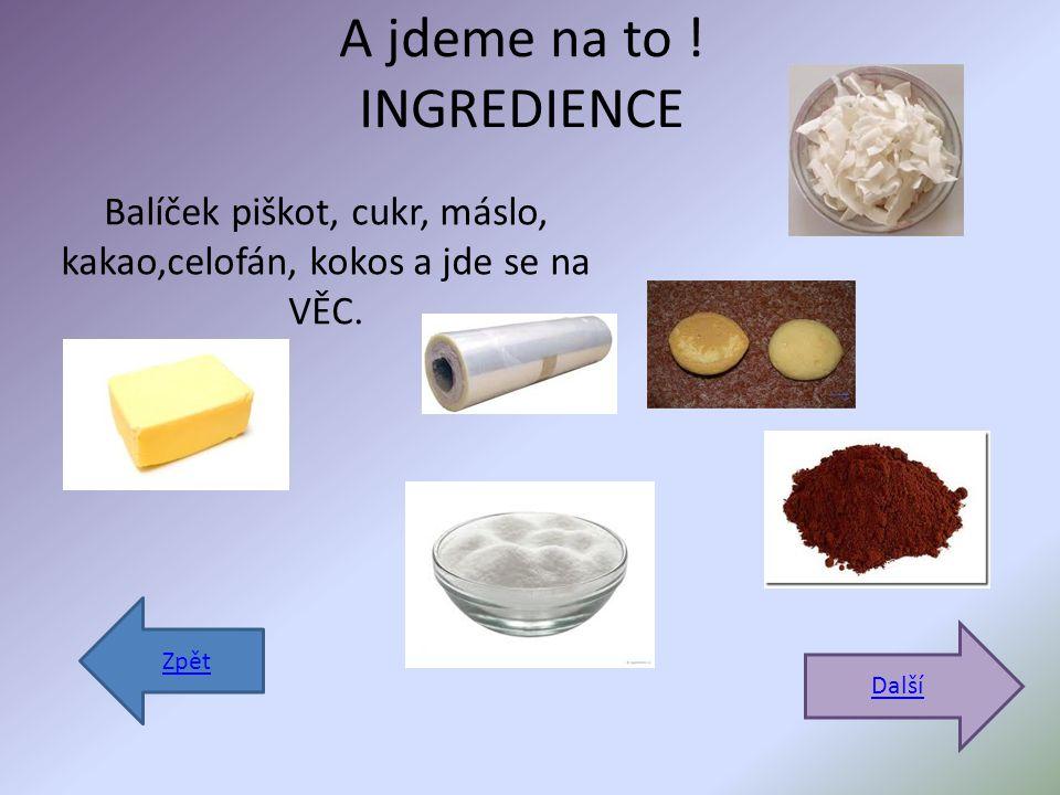 A jdeme na to . INGREDIENCE Balíček piškot, cukr, máslo, kakao,celofán, kokos a jde se na VĚC.