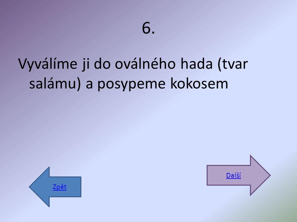 6. Vyválíme ji do oválného hada (tvar salámu) a posypeme kokosem Další Zpět