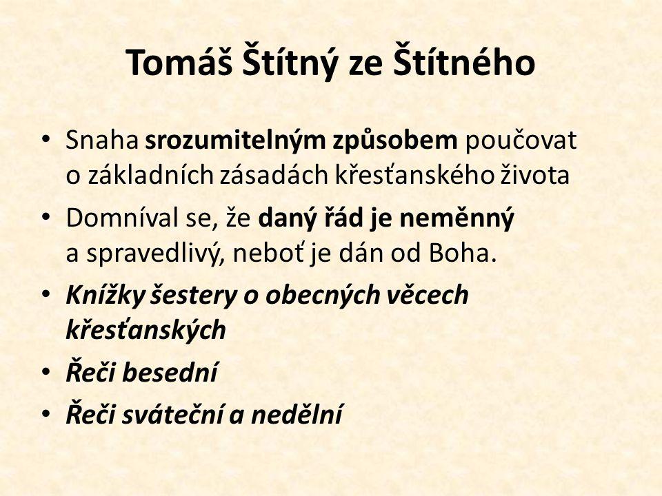 Tomáš Štítný ze Štítného Snaha srozumitelným způsobem poučovat o základních zásadách křesťanského života Domníval se, že daný řád je neměnný a spraved