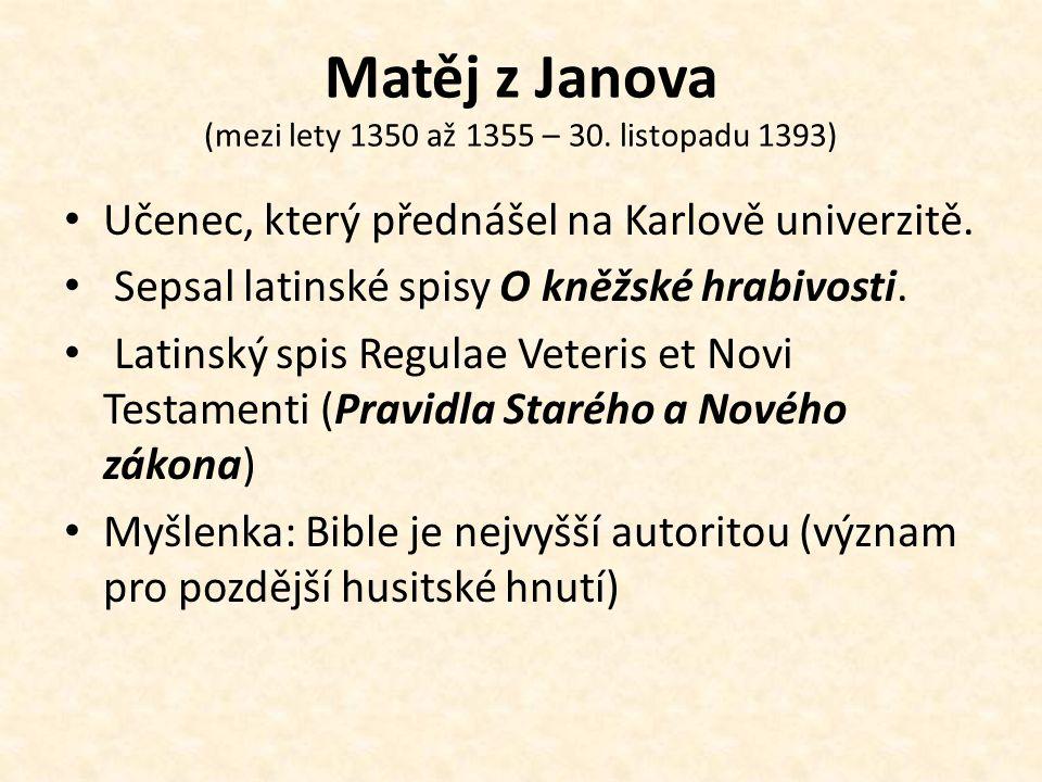 Matěj z Janova (mezi lety 1350 až 1355 – 30. listopadu 1393) Učenec, který přednášel na Karlově univerzitě. Sepsal latinské spisy O kněžské hrabivosti