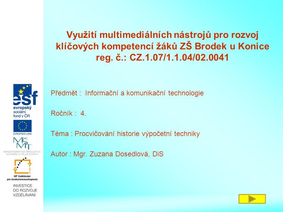 Využití multimediálních nástrojů pro rozvoj klíčových kompetencí žáků ZŠ Brodek u Konice reg. č.: CZ.1.07/1.1.04/02.0041 Předmět : Informační a komuni