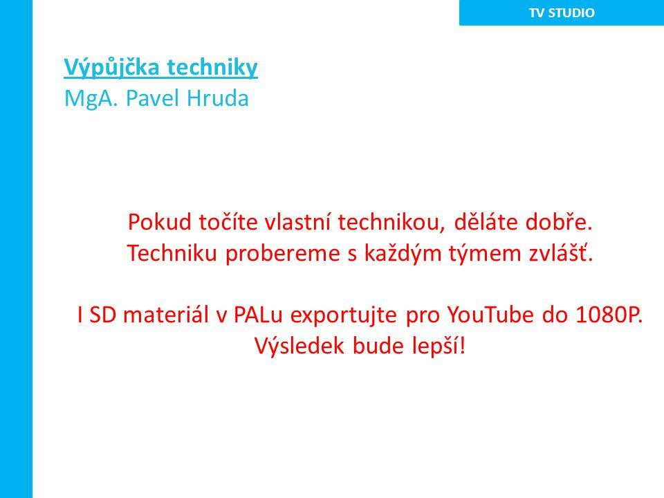 Výpůjčka techniky MgA. Pavel Hruda Pokud točíte vlastní technikou, děláte dobře.