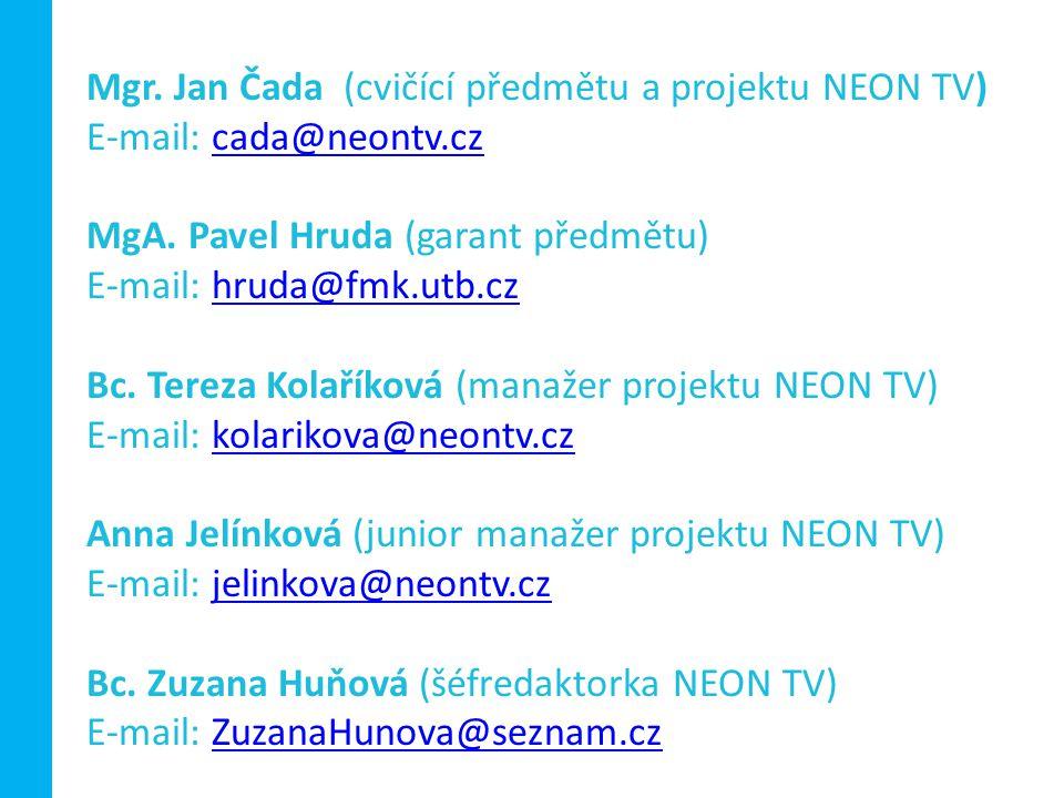 Mgr. Jan Čada (cvičící předmětu a projektu NEON TV) E-mail: cada@neontv.czcada@neontv.cz MgA.
