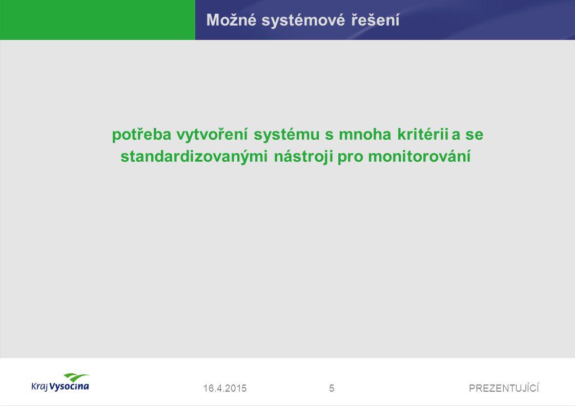 PREZENTUJÍCÍ516.4.2015 Možné systémové řešení potřeba vytvoření systému s mnoha kritérii a se standardizovanými nástroji pro monitorování