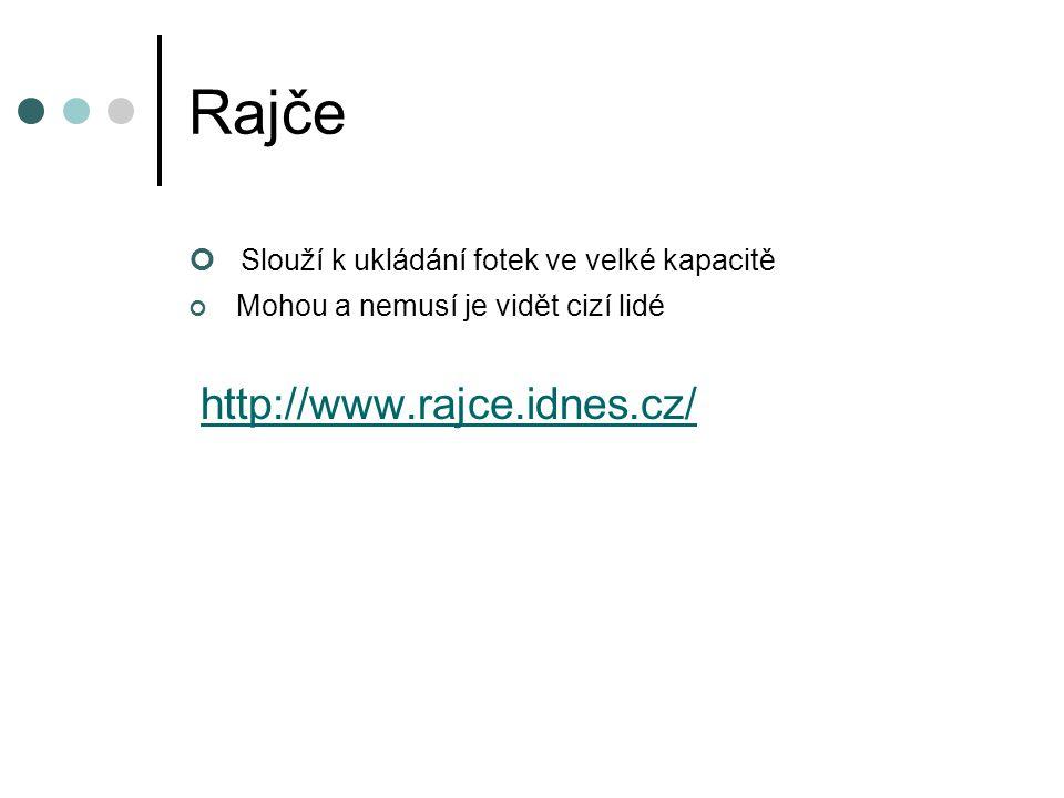 Rajče Slouží k ukládání fotek ve velké kapacitě Mohou a nemusí je vidět cizí lidé http://www.rajce.idnes.cz/