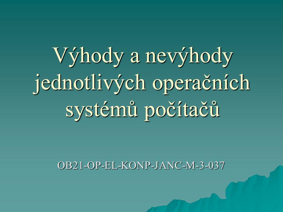 Výhody a nevýhody jednotlivých operačních systémů počítačů OB21-OP-EL-KONP-JANC-M-3-037