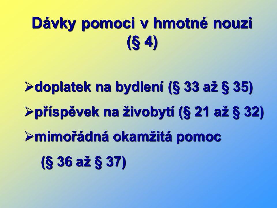 Dávky pomoci v hmotné nouzi (§ 4)  doplatek na bydlení (§ 33 až § 35)  příspěvek na živobytí (§ 21 až § 32)  mimořádná okamžitá pomoc (§ 36 až § 37) (§ 36 až § 37)