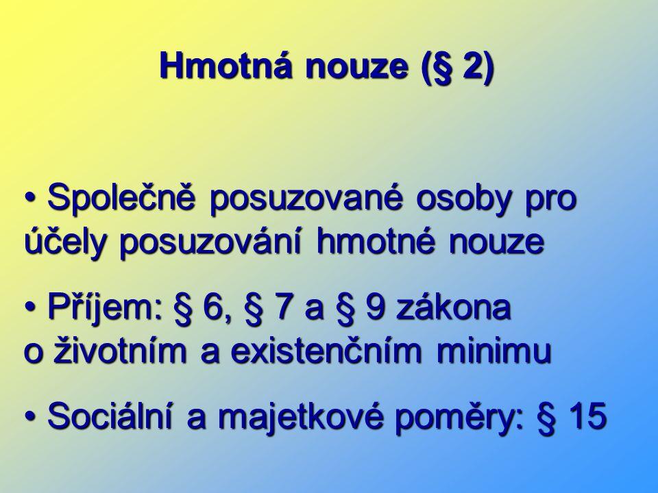 Hmotná nouze (§ 2) Společně posuzované osoby pro účely posuzování hmotné nouze Společně posuzované osoby pro účely posuzování hmotné nouze Příjem: § 6, § 7 a § 9 zákona o životním a existenčním minimu Příjem: § 6, § 7 a § 9 zákona o životním a existenčním minimu Sociální a majetkové poměry: § 15 Sociální a majetkové poměry: § 15