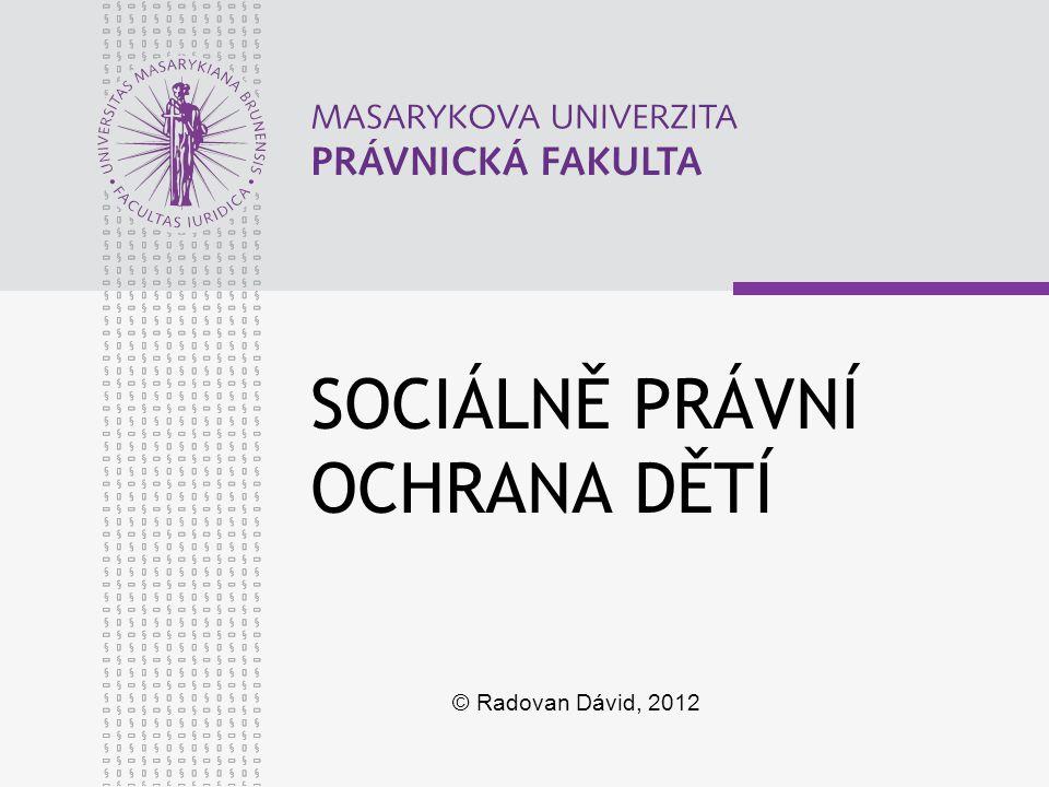 SOCIÁLNĚ PRÁVNÍ OCHRANA DĚTÍ © Radovan Dávid, 2012