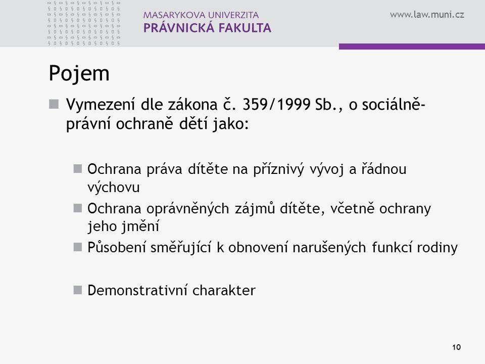 www.law.muni.cz 10 Pojem Vymezení dle zákona č. 359/1999 Sb., o sociálně- právní ochraně dětí jako: Ochrana práva dítěte na příznivý vývoj a řádnou vý
