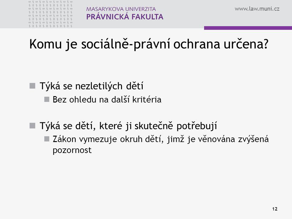 www.law.muni.cz 12 Komu je sociálně-právní ochrana určena? Týká se nezletilých dětí Bez ohledu na další kritéria Týká se dětí, které ji skutečně potře