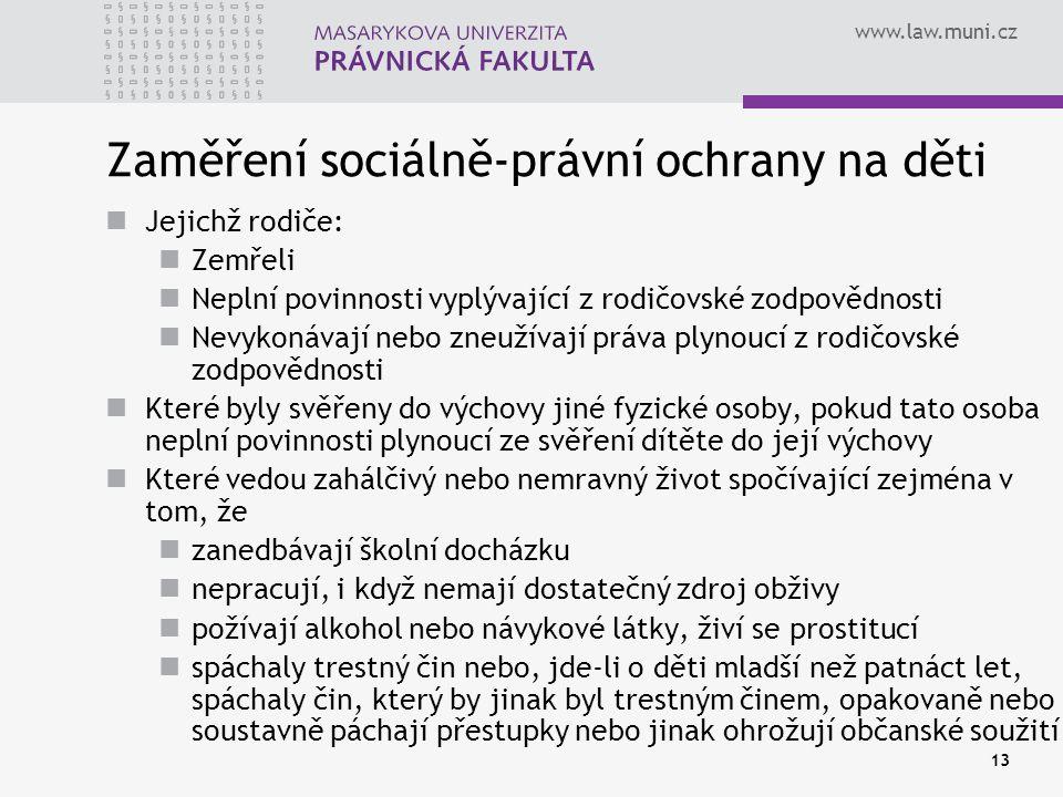 www.law.muni.cz 13 Zaměření sociálně-právní ochrany na děti Jejichž rodiče: Zemřeli Neplní povinnosti vyplývající z rodičovské zodpovědnosti Nevykonáv