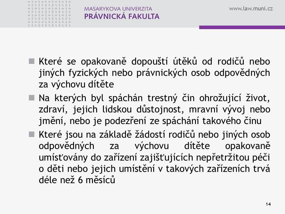 www.law.muni.cz 14 Které se opakovaně dopouští útěků od rodičů nebo jiných fyzických nebo právnických osob odpovědných za výchovu dítěte Na kterých by