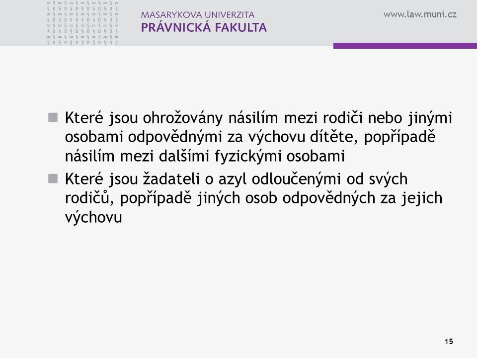 www.law.muni.cz 15 Které jsou ohrožovány násilím mezi rodiči nebo jinými osobami odpovědnými za výchovu dítěte, popřípadě násilím mezi dalšími fyzický