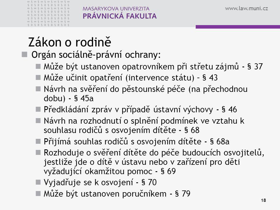 www.law.muni.cz 18 Zákon o rodině Orgán sociálně-právní ochrany: Může být ustanoven opatrovníkem při střetu zájmů - § 37 Může učinit opatření (interve