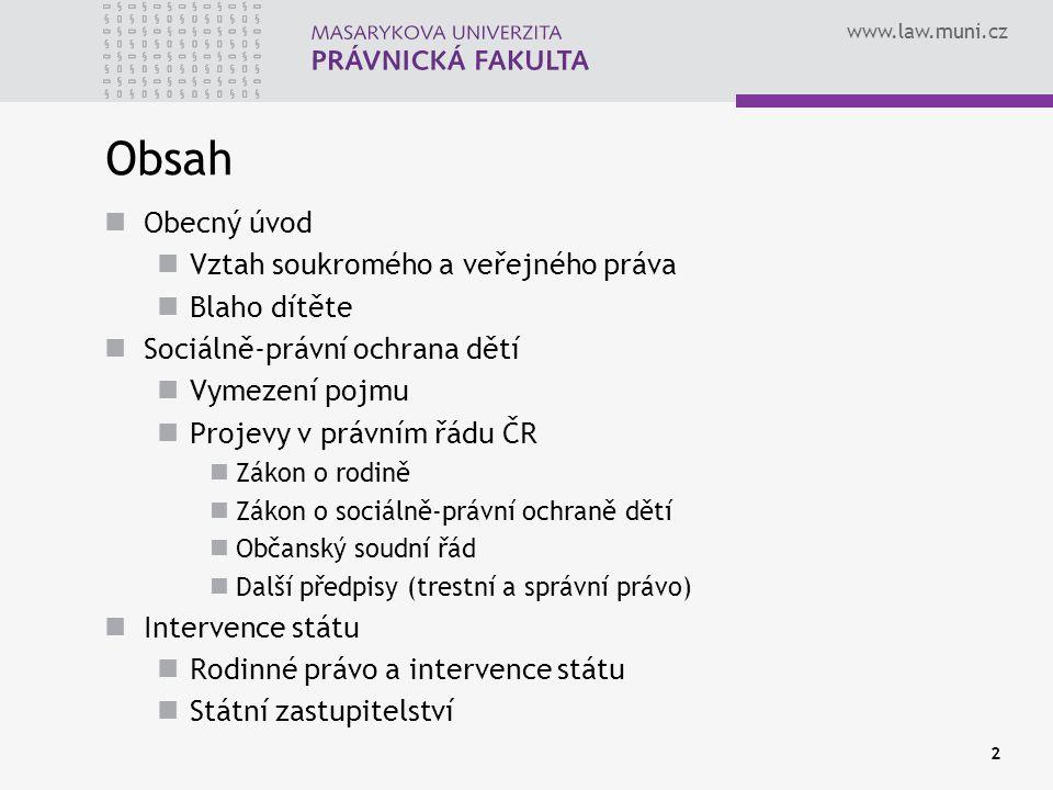 www.law.muni.cz 2 Obsah Obecný úvod Vztah soukromého a veřejného práva Blaho dítěte Sociálně-právní ochrana dětí Vymezení pojmu Projevy v právním řádu