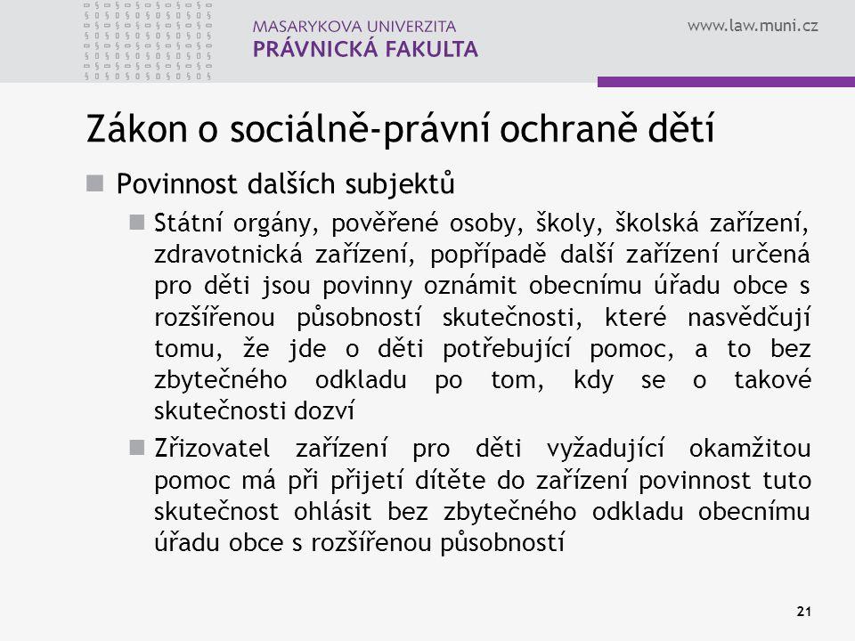 www.law.muni.cz 21 Zákon o sociálně-právní ochraně dětí Povinnost dalších subjektů Státní orgány, pověřené osoby, školy, školská zařízení, zdravotnick