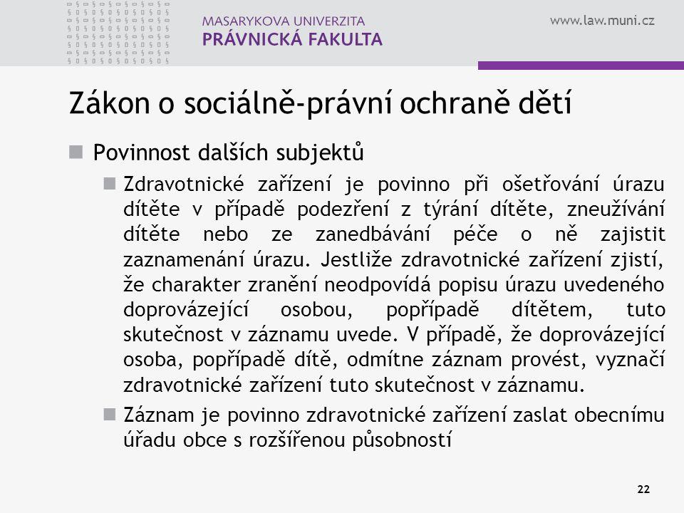 www.law.muni.cz 22 Zákon o sociálně-právní ochraně dětí Povinnost dalších subjektů Zdravotnické zařízení je povinno při ošetřování úrazu dítěte v příp