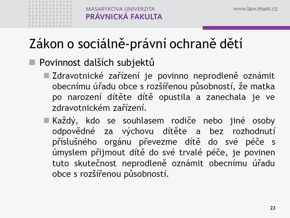 www.law.muni.cz 23 Zákon o sociálně-právní ochraně dětí Povinnost dalších subjektů Zdravotnické zařízení je povinno neprodleně oznámit obecnímu úřadu