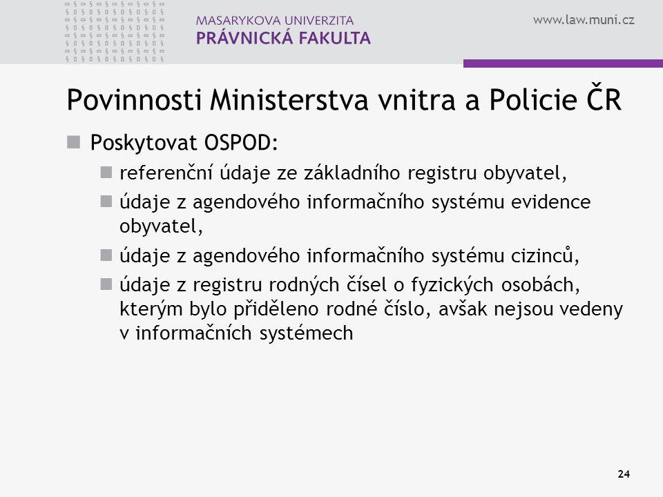www.law.muni.cz Povinnosti Ministerstva vnitra a Policie ČR Poskytovat OSPOD: referenční údaje ze základního registru obyvatel, údaje z agendového inf