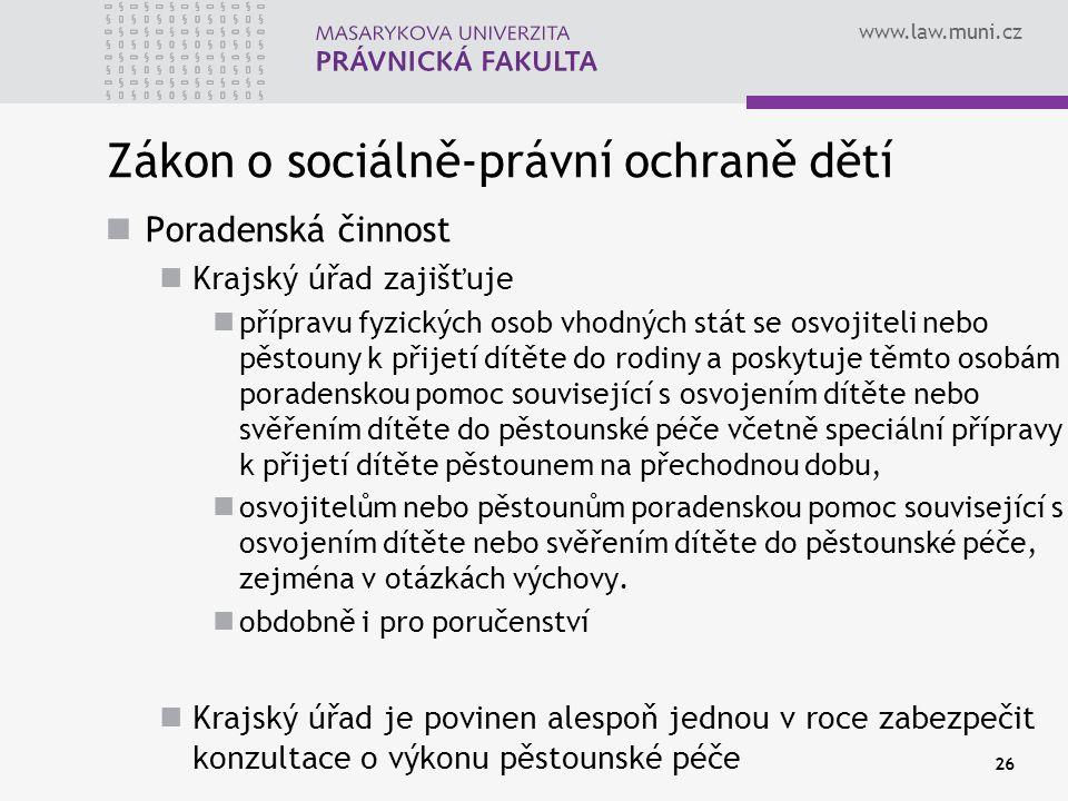 www.law.muni.cz 26 Zákon o sociálně-právní ochraně dětí Poradenská činnost Krajský úřad zajišťuje přípravu fyzických osob vhodných stát se osvojiteli
