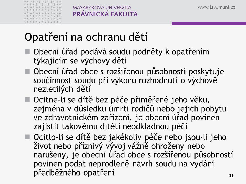 www.law.muni.cz 29 Opatření na ochranu dětí Obecní úřad podává soudu podněty k opatřením týkajícím se výchovy dětí Obecní úřad obce s rozšířenou působ