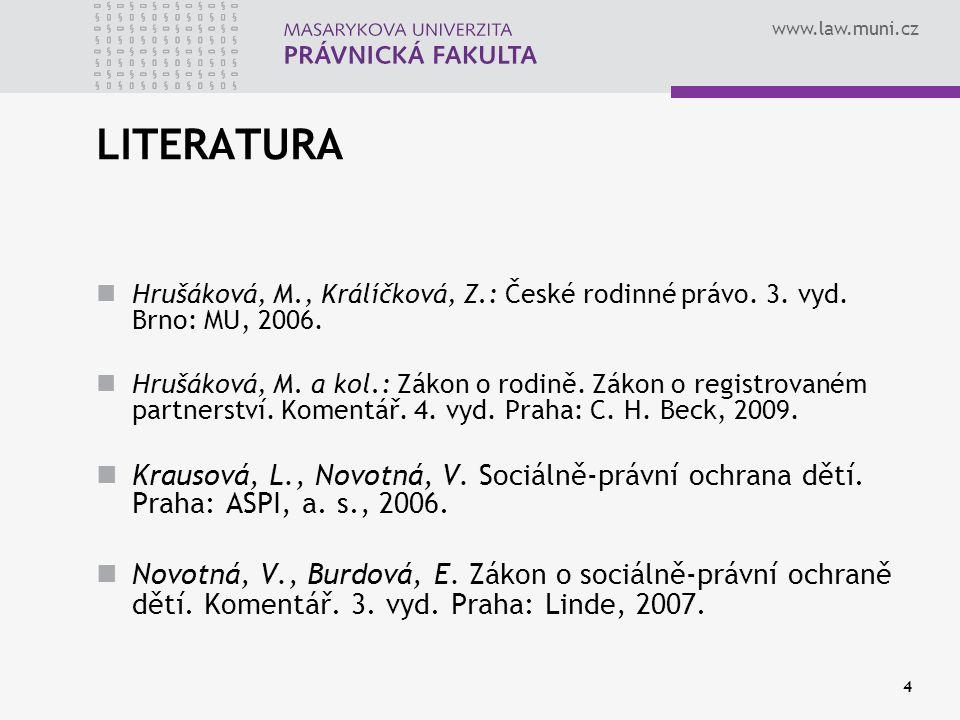 www.law.muni.cz 4 LITERATURA Hrušáková, M., Králíčková, Z.: České rodinné právo. 3. vyd. Brno: MU, 2006. Hrušáková, M. a kol.: Zákon o rodině. Zákon o