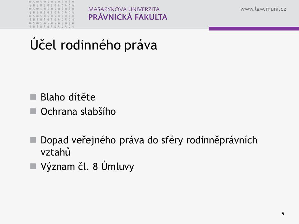 www.law.muni.cz 5 Účel rodinného práva Blaho dítěte Ochrana slabšího Dopad veřejného práva do sféry rodinněprávních vztahů Význam čl. 8 Úmluvy