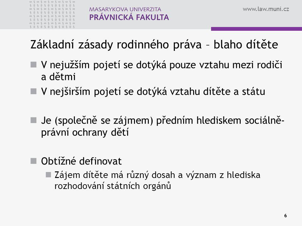 www.law.muni.cz 6 Základní zásady rodinného práva – blaho dítěte V nejužším pojetí se dotýká pouze vztahu mezi rodiči a dětmi V nejširším pojetí se do