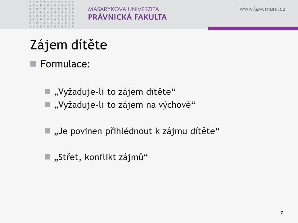 """www.law.muni.cz 7 Zájem dítěte Formulace: """"Vyžaduje-li to zájem dítěte"""" """"Vyžaduje-li to zájem na výchově"""" """"Je povinen přihlédnout k zájmu dítěte"""" """"Stř"""