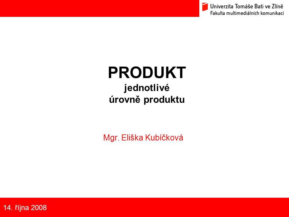14. října 2008 PRODUKT jednotlivé úrovně produktu Mgr. Eliška Kubíčková