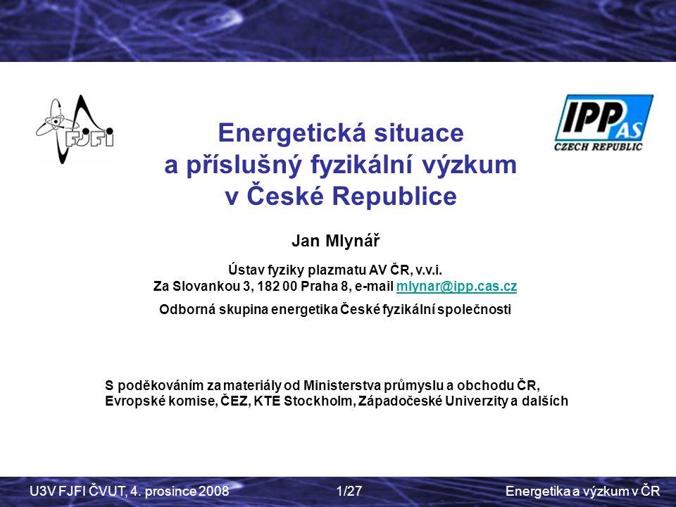 Energetika a výzkum v ČRU3V FJFI ČVUT, 4. prosince 20081/27 Czech Physics Society Energetická situace a příslušný fyzikální výzkum v České Republice S