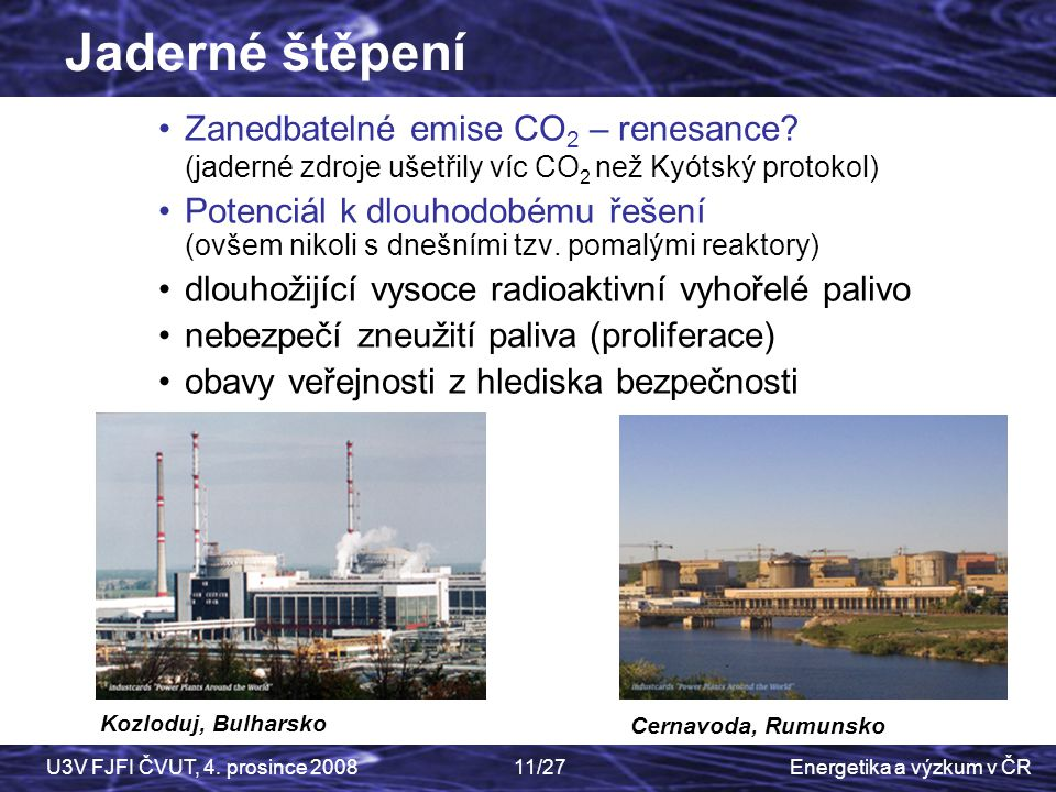Energetika a výzkum v ČRU3V FJFI ČVUT, 4. prosince 200811/27 Zanedbatelné emise CO 2 – renesance? (jaderné zdroje ušetřily víc CO 2 než Kyótský protok
