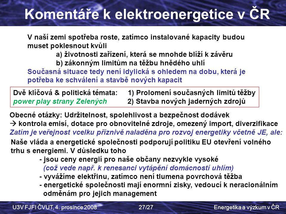 Energetika a výzkum v ČRU3V FJFI ČVUT, 4. prosince 200827/27 Komentáře k elektroenergetice v ČR V naší zemi spotřeba roste, zatímco instalované kapaci
