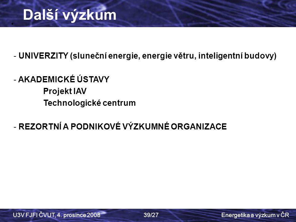 Energetika a výzkum v ČRU3V FJFI ČVUT, 4. prosince 200839/27 - UNIVERZITY (sluneční energie, energie větru, inteligentní budovy) - AKADEMICKÉ ÚSTAVY P