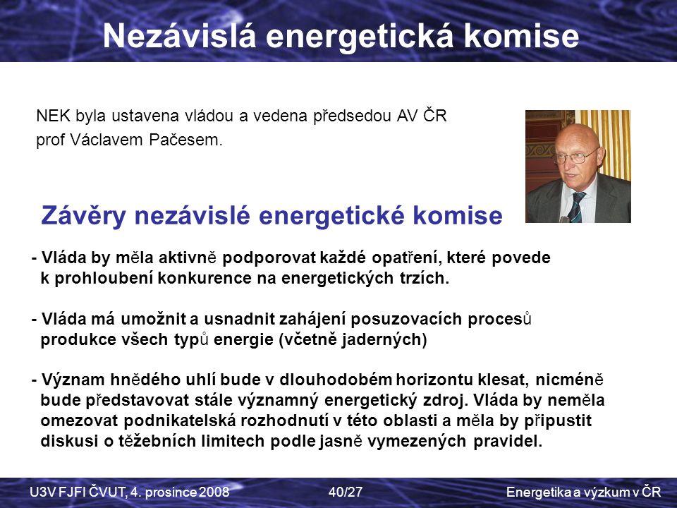 Energetika a výzkum v ČRU3V FJFI ČVUT, 4. prosince 200840/27 Nezávislá energetická komise 5 7 NEK byla ustavena vládou a vedena předsedou AV ČR prof V