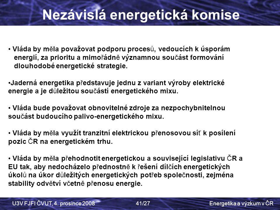 Energetika a výzkum v ČRU3V FJFI ČVUT, 4. prosince 200841/27 5 7 Nezávislá energetická komise Vláda by měla považovat podporu procesů, vedoucích k úsp