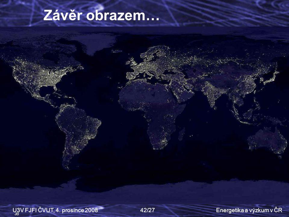 Energetika a výzkum v ČRU3V FJFI ČVUT, 4. prosince 200842/27 JB Závěr obrazem… 5 7