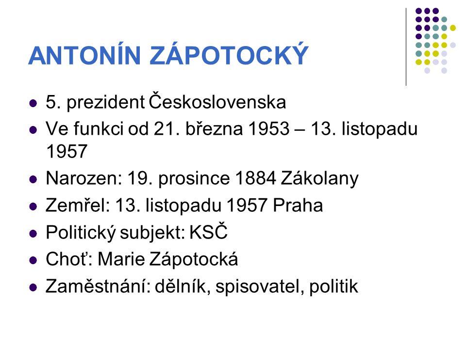 ANTONÍN ZÁPOTOCKÝ 5.prezident Československa Ve funkci od 21.