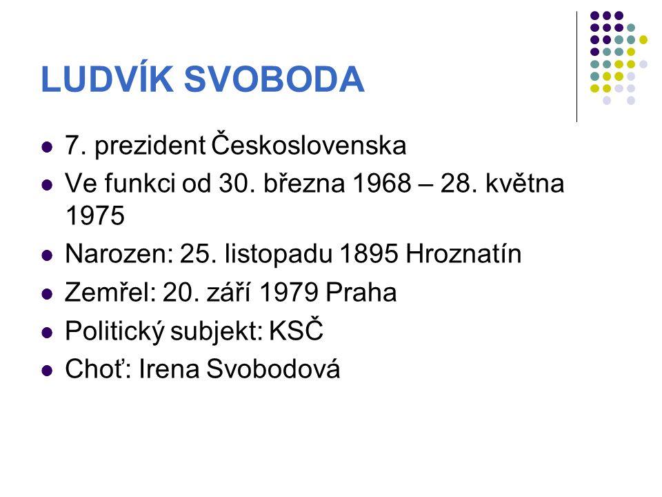 LUDVÍK SVOBODA 7.prezident Československa Ve funkci od 30.