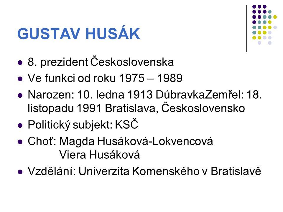GUSTAV HUSÁK 8.prezident Československa Ve funkci od roku 1975 – 1989 Narozen: 10.
